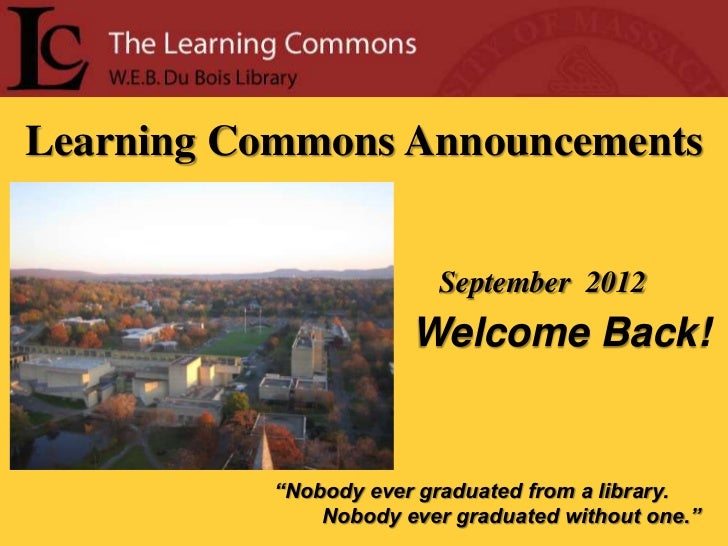 """Learning Commons Announcements                          September 2012                       Welcome Back!           """"Nobo..."""