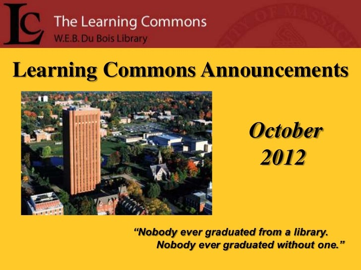 "Learning Commons Announcements                               October                                2012          ""Nobody ..."
