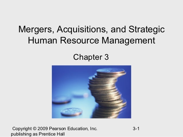 Mergers, Acquisitions, and Strategic    Human Resource Management                             Chapter 3 Copyright © 2009 P...