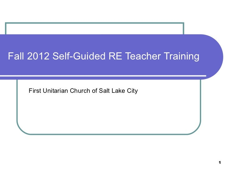 Fall 2012 Self-Guided RE Teacher Training    First Unitarian Church of Salt Lake City                                     ...