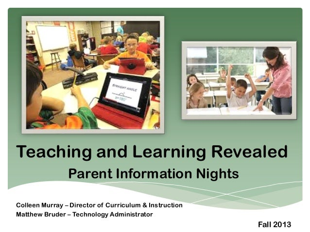 Teaching and Learning Revealed Parent Information Nights Colleen Murray – Director of Curriculum & Instruction Matthew Bru...