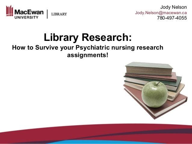 Lisa Shamchuk ShamchukL@macewan.ca 780-633-3574 Jody Nelson Jody.Nelson@macewan.ca 780-497-4055 Library Research: How to S...