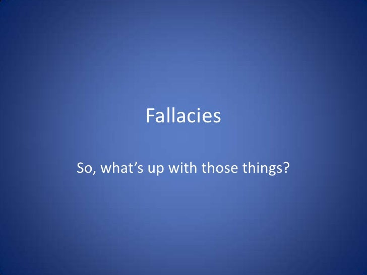 Fallacies, Whats Up With Those Things