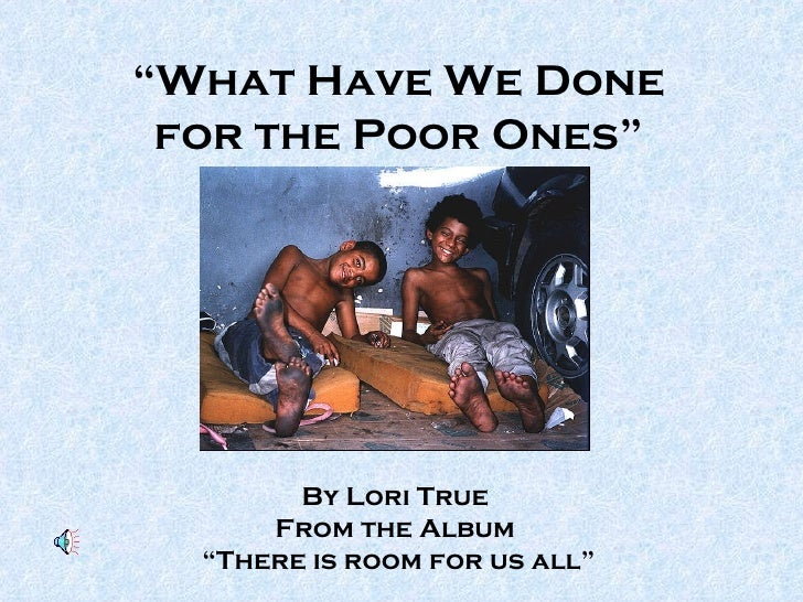 """ What Have We Done for the Poor Ones"" By Lori True   From the Album  "" There is room for us all"""