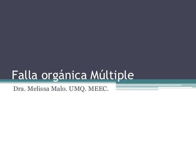 Falla orgánica Múltiple Dra. Melissa Malo. UMQ. MEEC.