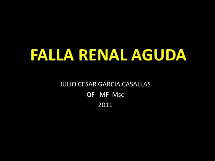 FALLA RENAL AGUDA   JULIO CESAR GARCIA CASALLAS           QF MF Msc               2011