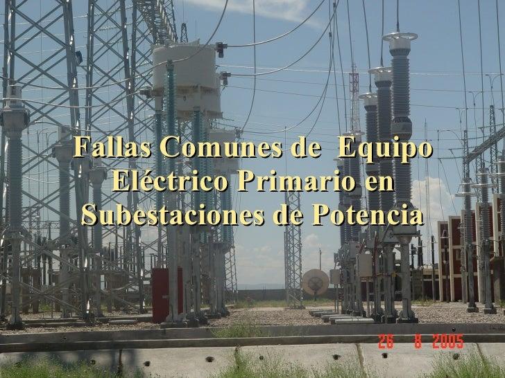 Fallas Comunes de  Equipo Eléctrico Primario en Subestaciones de Potencia