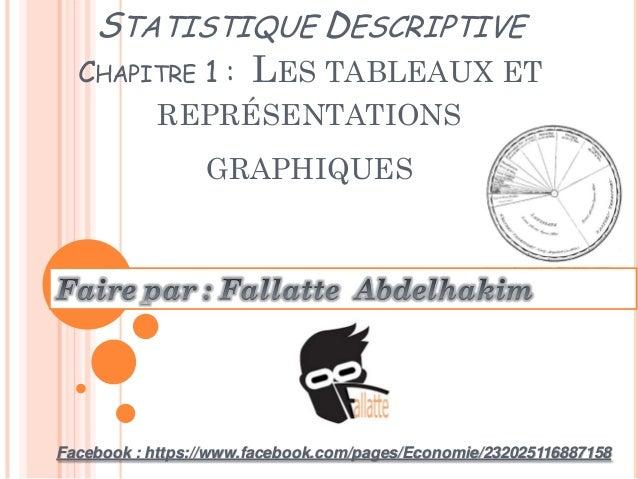 STATISTIQUE DESCRIPTIVE CHAPITRE 1 : LES TABLEAUX ET REPRÉSENTATIONS GRAPHIQUES  Facebook : https://www.facebook.com/pages...