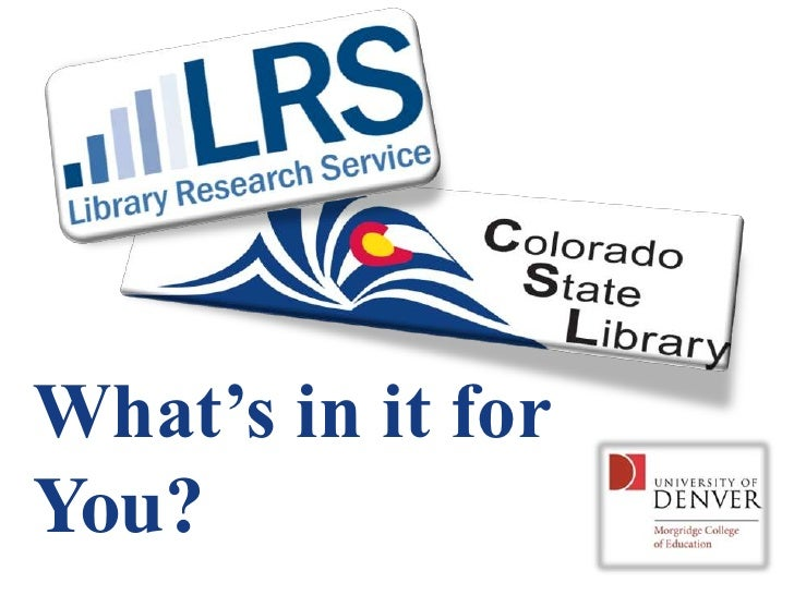 What's In It for You?: Colorado State Library and Library Research Service:  What's in it for You?