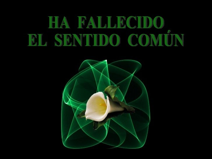 HA  FALLECIDO EL  SENTIDO  COMÚN