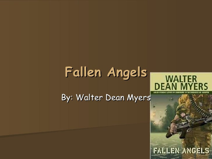 a review of the book fallen angels by walter dean myers Walter dean myers wrote the book fallen angels it is about america's experiences in the vietnam war as told by the main character in the book, richie perry perry goes through a lot of changes and sees some of his good friends die in battle fighting for a cause that no one could agree upon.