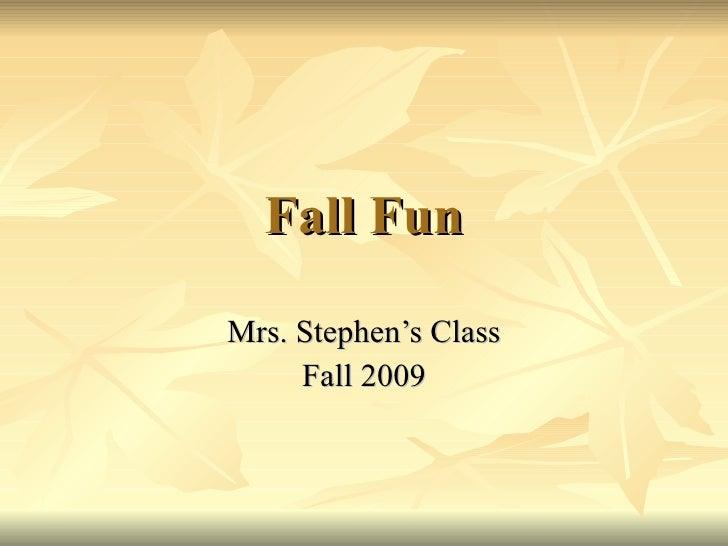 Fall Fun Mrs. Stephen's Class Fall 2009