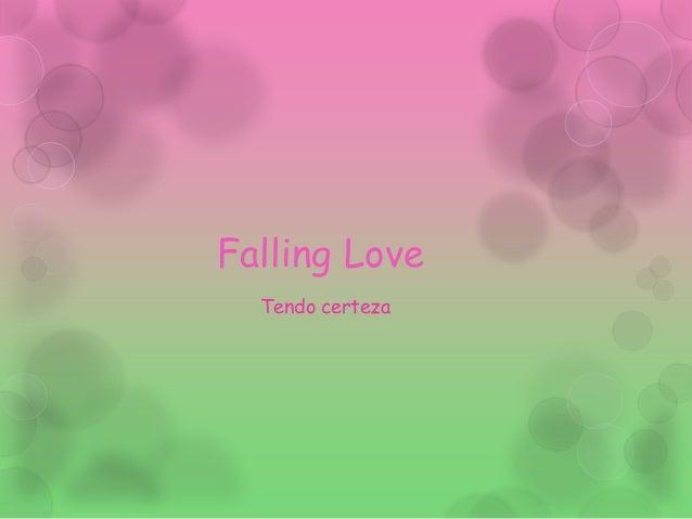 Falling Love Tendo certeza