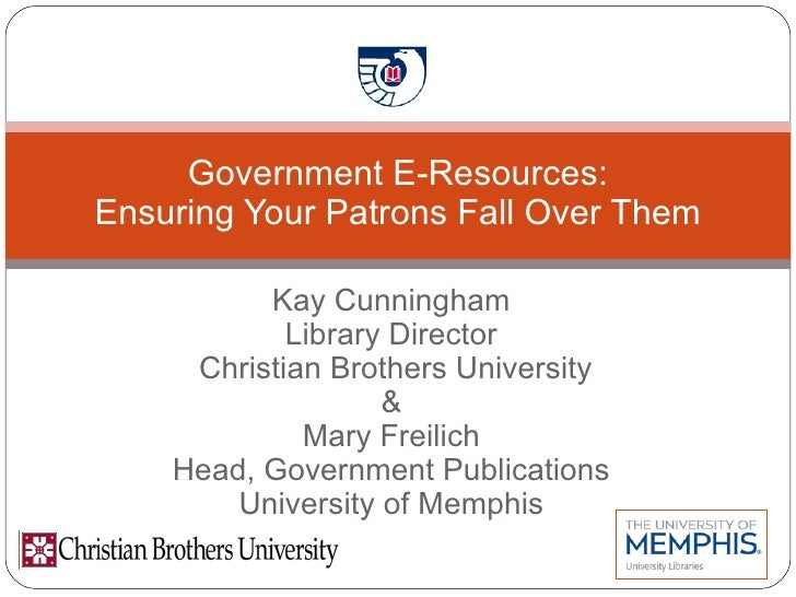Kay Cunningham Library Director Christian Brothers University & Mary Freilich Head, Government Publications University of ...