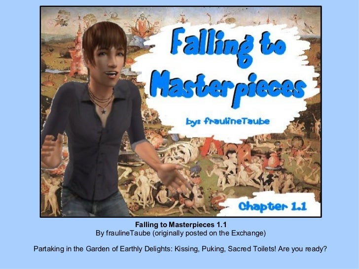 Falling to Masterpieces 1.1 By fraulineTaube (originally posted on the Exchange) Partaking in the Garden of Earthly Deligh...