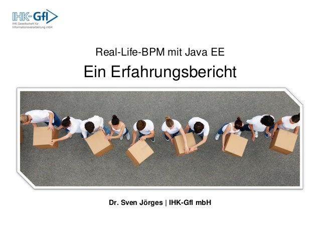 Real-Life-BPM mit Java EE Ein Erfahrungsbericht Dr. Sven Jörges | IHK-GfI mbH