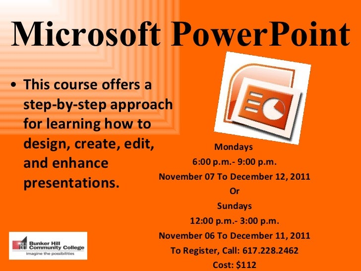 Microsoft PowerPoint <ul><li>This course offers a step-by-step approach for learning how to design, create, edit, and enha...
