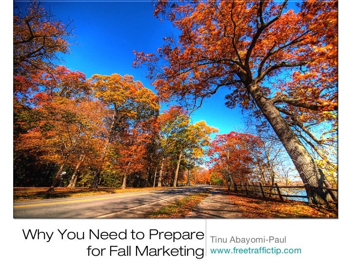 Why You Need to Prepare     Tinu Abayomi-Paul       for Fall Marketing   www.freetraffictip.com