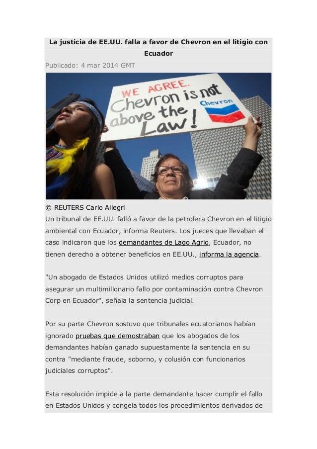 La justicia de EE.UU. falla a favor de Chevron en el litigio con Ecuador Publicado: 4 mar 2014 GMT  © REUTERS Carlo Allegr...