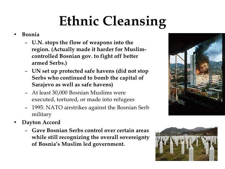ethnic cleansing and genocide in bosnia Ethnic cleansing is similar to forced deportation or 'population transfer' whereas genocide is the intentional murder of part or all of a particular ethnic, religious, or national group [8] the idea in ethnic cleansing is to get people to move, and the means used to this end range from the legal to the semi-legal.