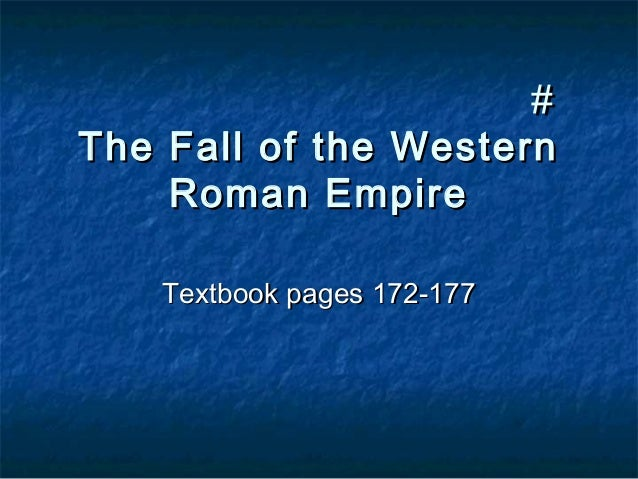 #The Fall of the Western    Roman Empire   Textbook pages 172-177