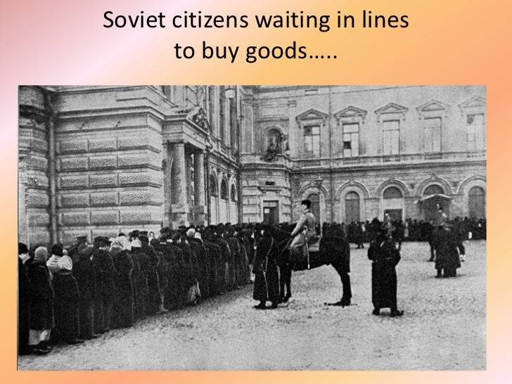 Soviet citizens waiting in lines       to buy goods…..