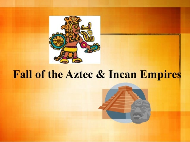 Fall of the Aztec and Inca empires 2012