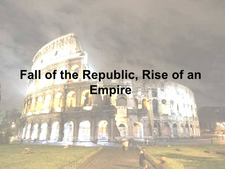 Fall of the Republic, Rise of an Empire