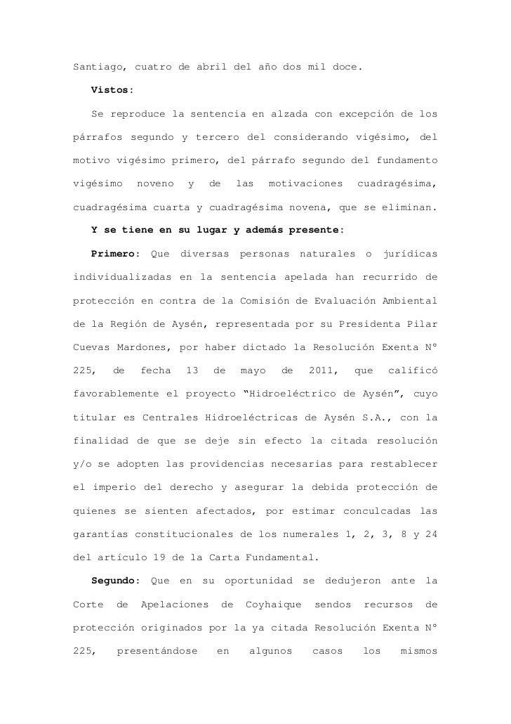 Santiago, cuatro de abril del año dos mil doce.   Vistos:   Se reproduce la sentencia en alzada con excepción de lospárraf...