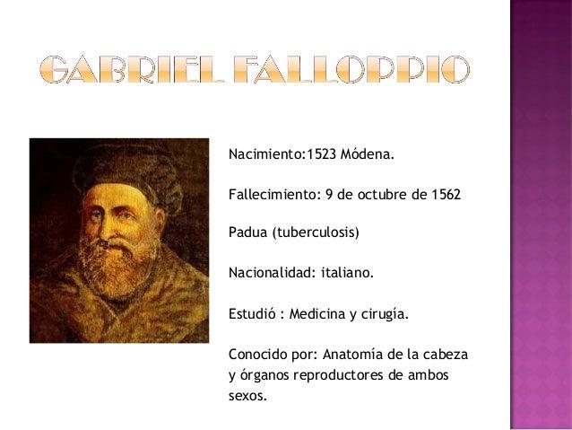 Nacimiento:1523 Módena. Fallecimiento: 9 de octubrede1562 Padua (tuberculosis) Nacionalidad: italiano. Estudió : Medicin...