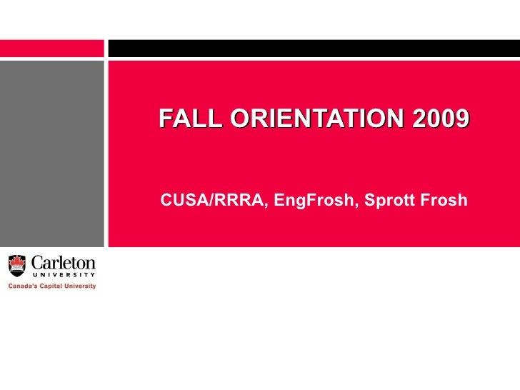 FALL ORIENTATION 2009   CUSA/RRRA, EngFrosh, Sprott Frosh