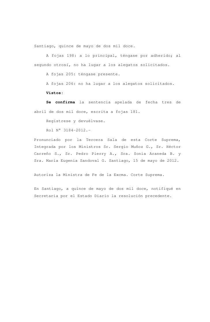 Santiago, quince de mayo de dos mil doce.     A fojas 198: a lo principal, téngase por adherido; alsegundo otrosí, no ha l...