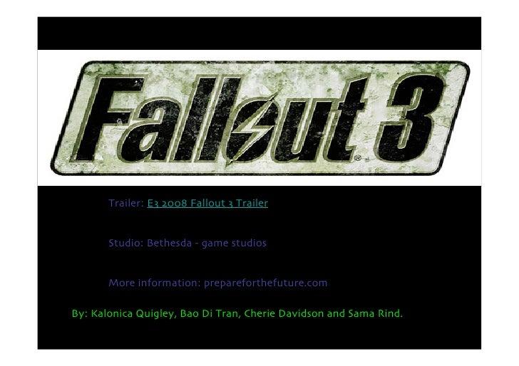 Trailer: E3 2008 Fallout 3 Trailer          Studio: Bethesda - game studios          More information: prepareforthefuture...