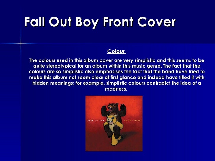 Fall Out Boy Front Cover Colour   The colours used in this album cover are very simplistic and this seems to be quite ster...