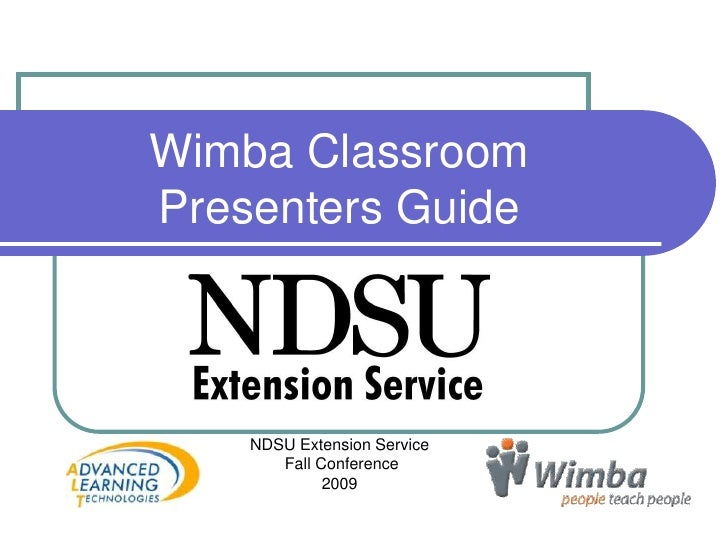 WimbaClassroomPresenters Guide<br />NDSU Extension Service<br /> Fall Conference <br />2009<br />