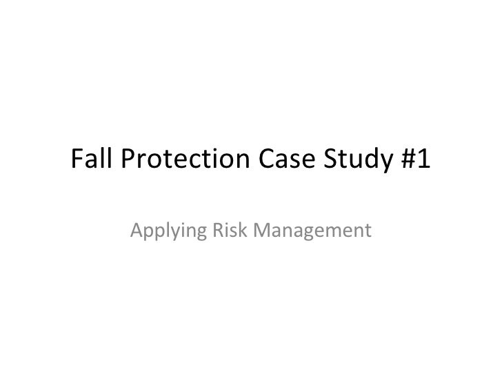 Fall Protection Case Study #1 Applying Risk Management