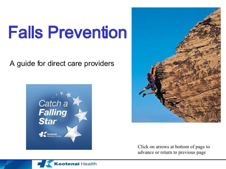 Falls Prevention A guide for direct care providers Click on arrows at bottom of page to advance or return to previous page