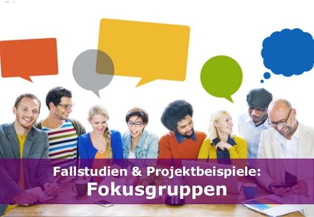 Fallstudien & Projektbeispiele: Fokusgruppen