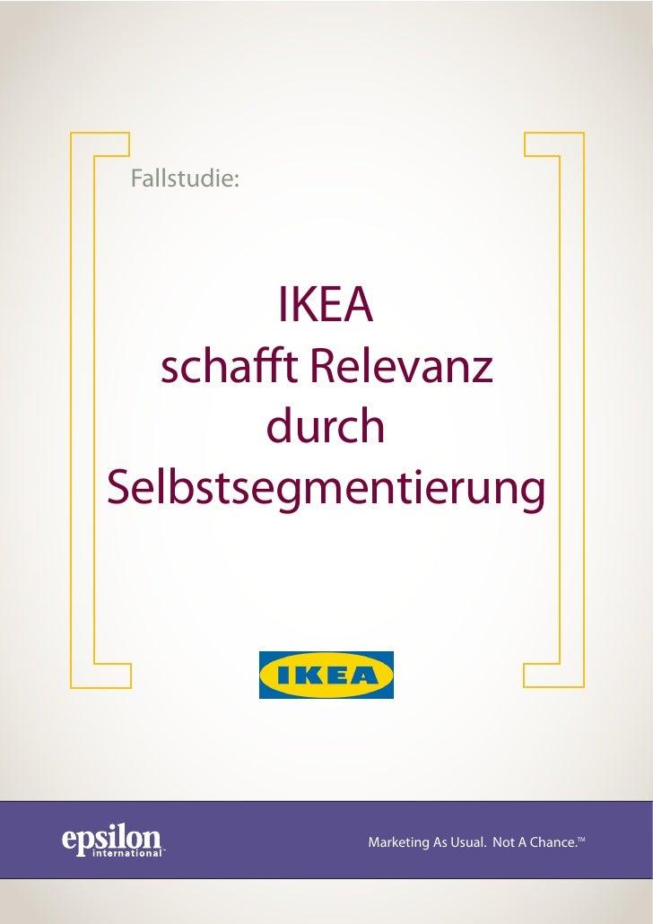 Fallstudie:             IKEA   scha t Relevanz         durch Selbstsegmentierung                    Marketing As Usual. No...