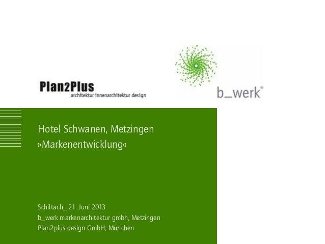 Schiltach_ 21. Juni 2013 b_werk markenarchitektur gmbh, Metzingen Plan2plus design GmbH, München Hotel Schwanen, Metzingen...