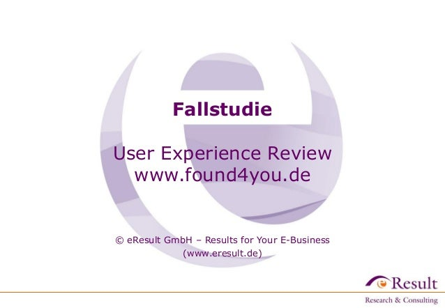 FallstudieUser Experience Review  www.found4you.de© eResult GmbH – Results for Your E-Business             (www.eresult.de...