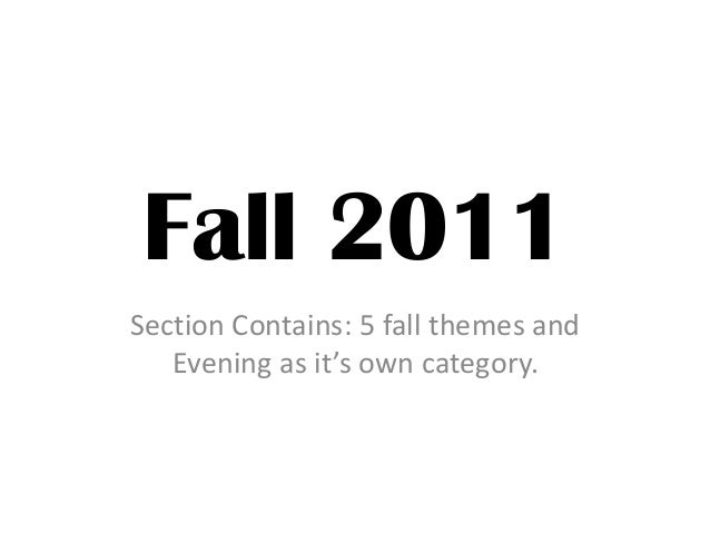Fall 2011 Section Contains: 5 fall themes and Evening as it's own category.