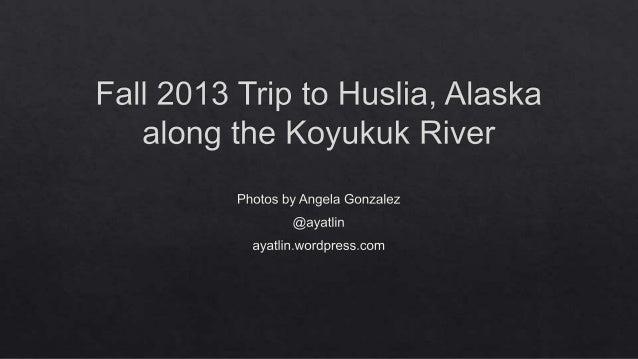 Fall 2013 Trip to Huslia, Alaska