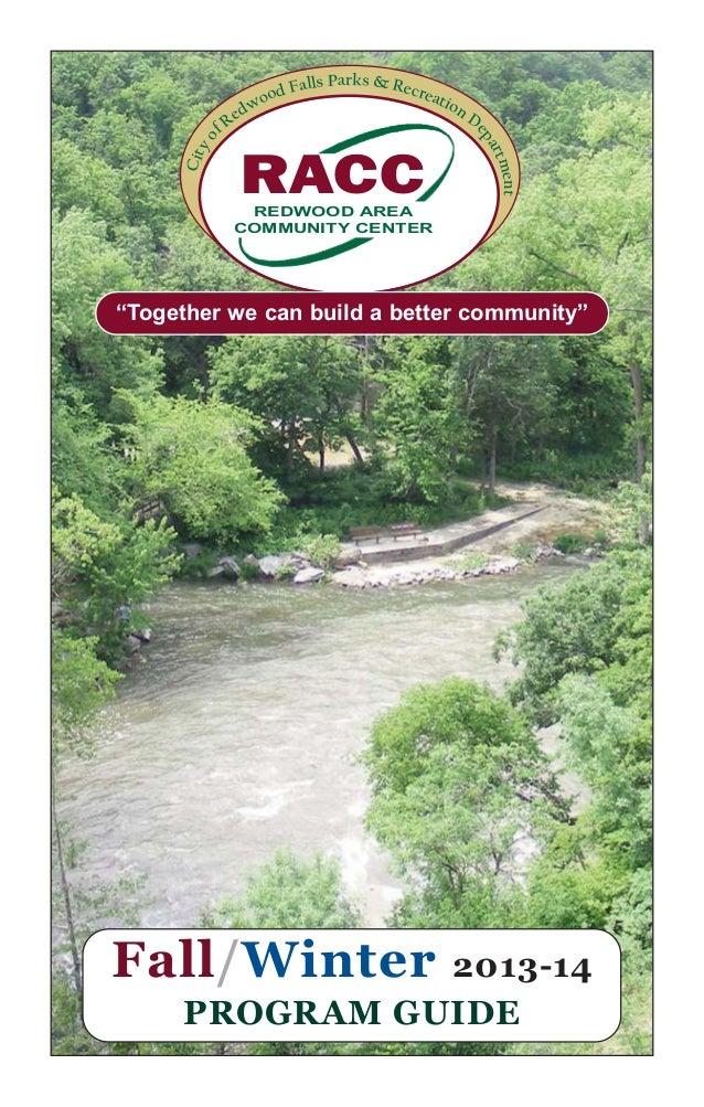"Cityo f Redwood Falls Parks & Recreation D epartment RACCREDWOOD AREA COMMUNITY CENTER Fall/Winter 2013-14 PROGRAM GUIDE ""..."