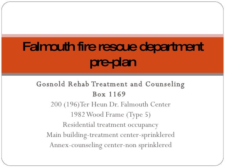 Gosnold Rehab Treatment and Counseling Box 1169  200 (196)Ter Heun Dr. Falmouth Center 1982 Wood Frame (Type 5) Residentia...