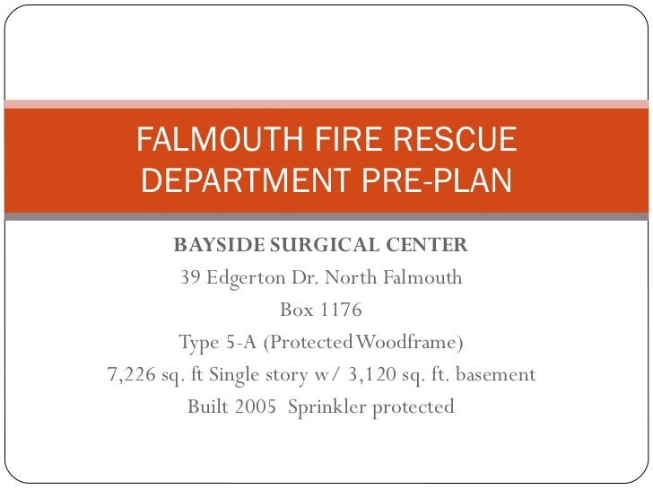 BAYSIDE SURGICAL CENTER 39 Edgerton Dr. North Falmouth Box 1176 Type 5-A (Protected Woodframe) 7,226 sq. ft Single story w...