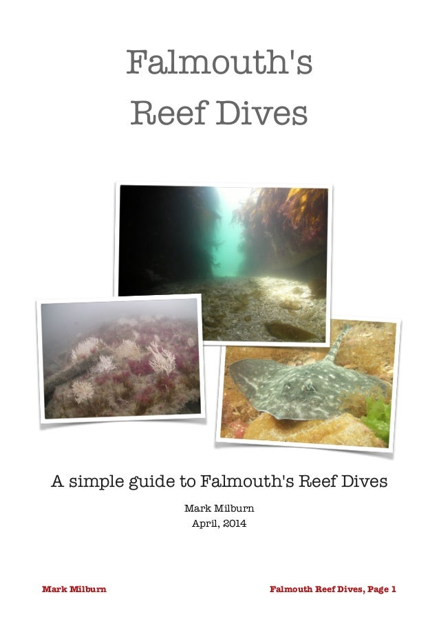 Falmouth's Reef Dives  A simple guide to Falmouth's Reef Dives Mark Milburn April, 2014 Falmouth Reef Dives, Page !1Mark ...