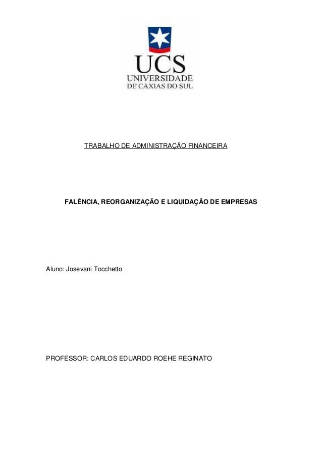 TRABALHO DE ADMINISTRAÇÃO FINANCEIRA           FALÊNCIA, REORGANIZAÇÃO E LIQUIDAÇÃO DE EMPRESAS     Aluno: Josevani Tocche...