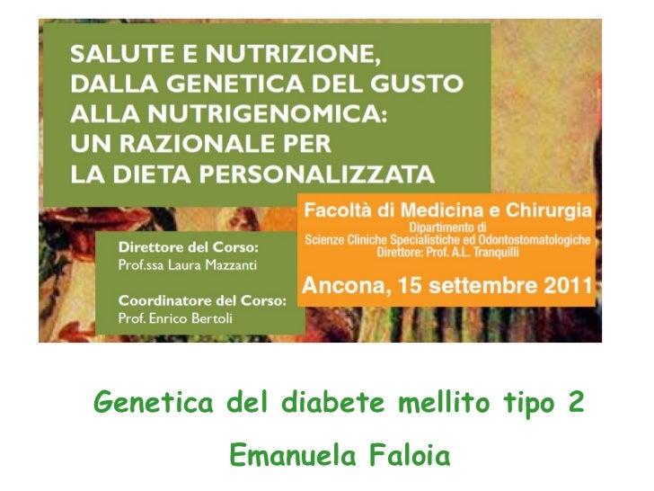 Genetica del diabete mellito tipo 2 Emanuela Faloia