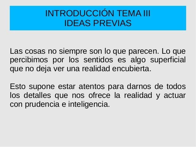 INTRODUCCIÓN TEMA III IDEAS PREVIAS Las cosas no siempre son lo que parecen. Lo que percibimos por los sentidos es algo su...